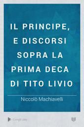 Il principe, e discorsi sopra la prima deca di Tito Livio di Niccolò Machiavelli