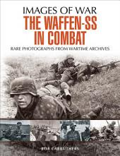 The Waffen SS in Combat: A photographic history