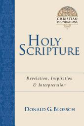 Holy Scripture: Revelation, Inspiration & Interpretation