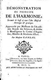 Démonstration du principe de l'harmonie, servant de base à tout l'art Musical théorique & pratique. Approuvée par messieurs de l'Académie royale des Sciences, & dédiée à Monseigneur le Comte d'Argenson ...