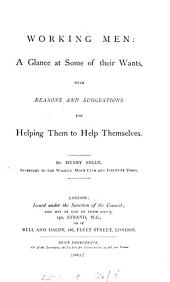 Working men, a glance at some of their wants, with reasons and suggestions for helping them to help themselves: Volume 13