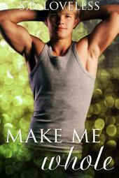 Make Me Whole (An M/M Romance): Gay Romance