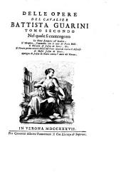 Delle opere del cavalier Battista Guarini: Volume 2