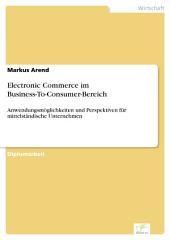 Electronic Commerce im Business-To-Consumer-Bereich: Anwendungsmöglichkeiten und Perspektiven für mittelständische Unternehmen
