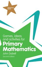 Games, Ideas and Activities for Primary Mathematics: Edition 2