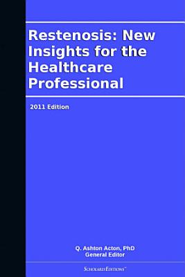 Restenosis: New Insights for the Healthcare Professional: 2011 Edition