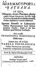 Pharmacopeia Bateana: Huic accessit Orthotonia medicorum obervata. Annexa item est in calce Tabula posologica dosibus pharmacorum ... computandis accomodata