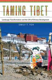 Taming Tibet: Landscape Transformation and the Gift of Chinese Development