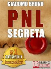 PNL SEGRETA. Raggiungi l'Eccellenza con i Segreti dei Più Grandi Geni della Programmazione Neurolinguistica.: PNL per il benessere, la libertà, la vendita, la seduzione, le donne, l'ipnosi (Ebook Kindle)