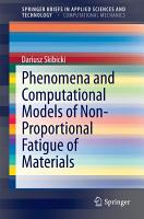 Phenomena and Computational Models of Non Proportional Fatigue of Materials PDF