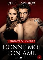 Donne-moi ton âme - 2: L'étreinte du vampire