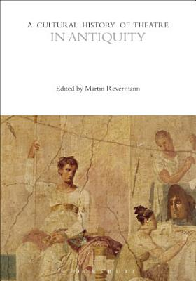 A Cultural History of Theatre in Antiquity