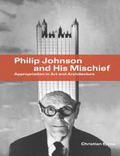 Philip Johnson and His Mischief: Appropriation in Art and Architecture