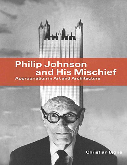 Philip Johnson and His Mischief PDF