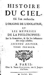 Histoire du ciel, où l'on recherche l'origine de l'idolâtrie et les méprises de la philosophie