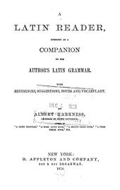 A Latin Reader: Intended as a Companion to the Author's Latin Grammar : with References, Suggestions, Notes and Vocabulary