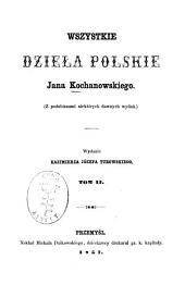 Wszystkie dzieła polskie Jana Kochanowskiego: Wydanie Kazimierza Józefa Turowskiego, Tom 2