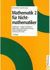 Mathematik 2 für Nichtmathematiker: Funktionen - Folgen und Reihen - Differential- und Integralrechnung - Differentialgleichungen - Ordnung und Chaos, Ausgabe 7