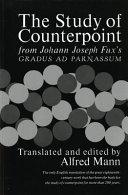 The Study of Counterpoint from Johann Joseph Fux's Gradus Ad Parnassum