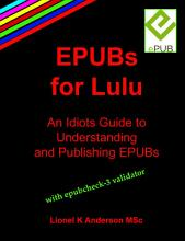 EPUBs for Lulu An Idiots Guide to Understanding and Publishing EPUBs PDF