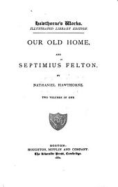 Our old home, and Septimius Felton
