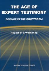 The Age of Expert Testimony: Science in the Courtroom,: Report of a Workshop