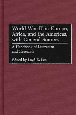 World War II in Europe  Africa  and the Americas  with General Sources PDF