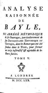Analyse raisonnée de Bayle, ou abrégé méthodique de ses ouvrages, particuliérement de son Dictionnaire: Volume5