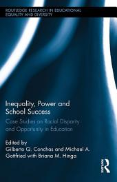 Inequality, Power and School Success: Case Studies on Racial Disparity and Opportunity in Education