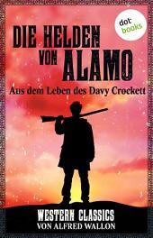 Die Helden von Alamo - Aus dem Leben des Davy Crockett: Western-Classics-Roman -