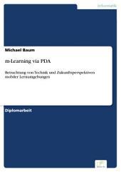 m-Learning via PDA: Betrachtung von Technik und Zukunftsperspektiven mobiler Lernumgebungen