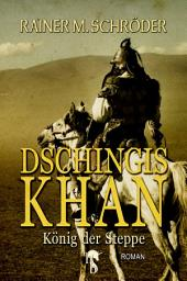 Dschingis Khan: König der Steppe