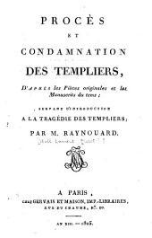 Procès et condamnation des Templiers, d'après les pièces originales et les manuscrits du tems: servant d'introduction à la tragédie des Templiers par M. Raynouard