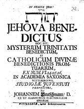 Jehova benedictus, hoc est, Mysterium trinitatis benedictum, et catholicum divinae benedictionis promtuarium