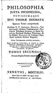 Philosophia juxta inconcussa, tutissimaque divi Thomæ dogmata quatuor tomis comprehensa authore P.F. Antonio Goudin ..: Tomus secundus, primam Physicæ partem complectens, Volume 2