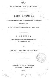 Scripture difficulties, 4 sermons preached before the University of Cambridge in April 1853, at th lecture founded by J. Hulse: to which is added, A sermon preached before the University on Ascension-day, 1852