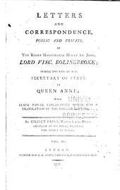Letters and Correspondance, Public and Private, of the Right Honourable Henry St. John, Lord Viscount Bolingbroke: During the Time He was Secretary of State to Queen Anne, Volume 4