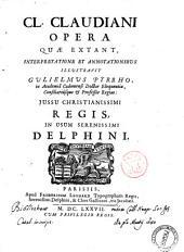 Cl. Claudiani Opera quæ extant, interpretatione et annotationibus illustravit Gulielmus Pyrrho ... jussu christianissimi regis, in usum serenissimi delphini