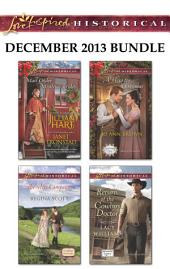 Love Inspired Historical December 2013 Bundle: Christmas Hearts\Mistletoe Kiss in Dry Creek\The Wife Campaign\A Hero for Christmas\Return of the Cowboy Doctor