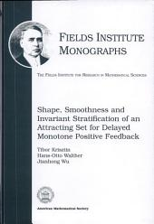 Shape, Smoothness, and Invariant Stratification of an Attracting Set for Delayed Monotone Positive Feedback