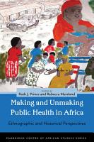 Making and Unmaking Public Health in Africa PDF