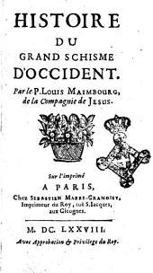 Histoire du grand schisme d'Occident. Par le P. Louis Maimbourg, de la Compagnie de Jesus: Volume1