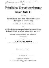 Die Peinliche Gerichtsordnung Kaiser Karl's V.: nebst der Bamberger und der Brandenburger Halsgerichtsordnung, sämmtlich nach den ältesten Drucken und mit den Projecten der Peinlichen Gerichtsordnung Kaiser Karl's V. von den Jahren 1521 und 1529, beide zum erstenmale vollständig