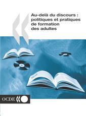Au-delà du discours Politiques et pratiques de formation des adultes: Politiques et pratiques de formation des adultes