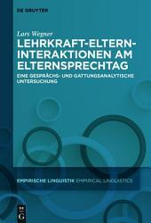 Lehrkraft-Eltern-Interaktionen am Elternsprechtag: Eine gesprächs- und gattungsanalytische Untersuchung