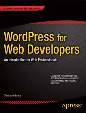 WordPress for Web Developers: An Introduction for Web Professionals, Edition 2
