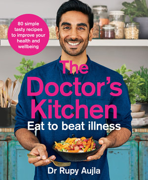 The Doctor   s Kitchen   Eat to Beat Illness  A simple way to cook and live the healthiest  happiest life