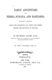 Early Adventures in Persia, Susiana, and Babylonia: Including a Residence Among the Bakhtiyari and Other Wild Tribes Before the Discovery of Nineveh, Volume 2