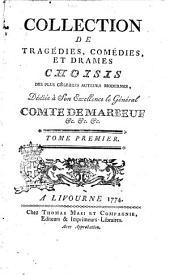 Collection de tragédies, comédies, et drames choisis des plus célebres auteurs modernes, ... Tome premier [-douzieme]: Volume1