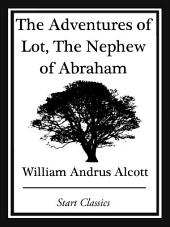 The Adventures of Lot, The Nephew of Abraham